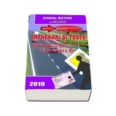 Intrebari si teste, CATEGORIA B pentru obtinerea permisului de conducere auto, anul 2019