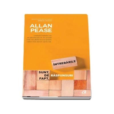 Intrebarile sunt, de fapt, raspunsuri -  Allan Pease (Editia a III-a revizuita)