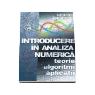 Introducere in analiza numerica. Teorie, algoritmi, aplicatii