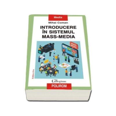 Introducere in sistemul mass-media - Editia a IV-a revazuta si adaugita