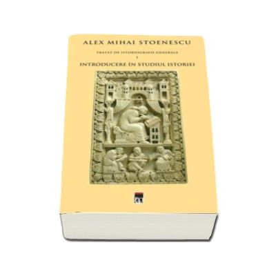 Introducere in studiul istoriei. Tratat de istoriografie volumul 1