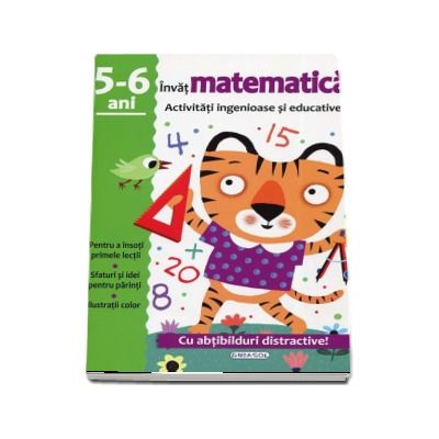 Invat matematica - Activitati ingenioase si educative, 5-6 ani. Cu abtibilduri distractive!