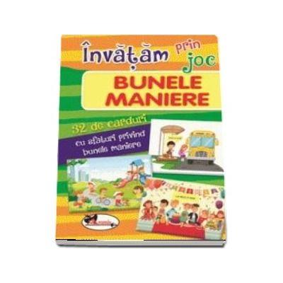 Invatam prin joc bunele maniere. 32 de carduri cu sfaturi privind bunele maniere