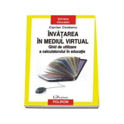 Invatarea in mediul virtual. Ghid de utilizare a calculatorului in educatie - Prefata de Constantin Cucos