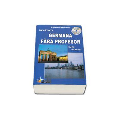 Invatati limba Germana Fara Profesor. Curs practic, cu CD audio - Editia a VI-a