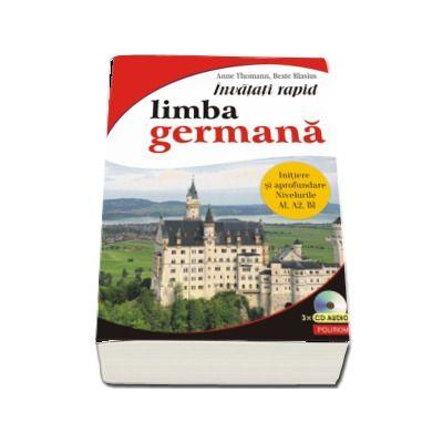 Invatati rapid limba germana. Initiere si aprofundare: nivelurile A1, A2, B1