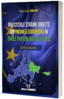 Investitiile straine directe din Uniunea Europeana in tarile parteneriatului estic. Studiu comparativ