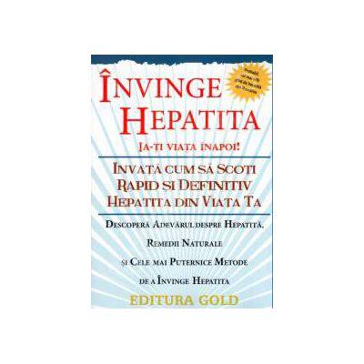 Invinge hepatita. Ia-ti viata inapoi! Invata cum sa scoti rapid si definitiv hepatita din viata ta