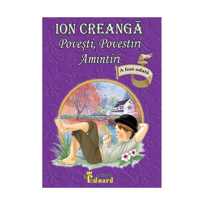 Ion Creanga - Povesti, Povestiri, Amintiri (Editie 2019)
