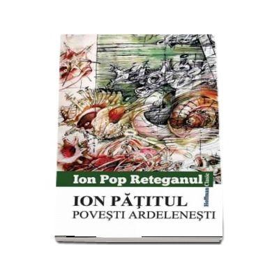Ion Patitul. Povesti ardelenesti -  Ion Pop Reteganul