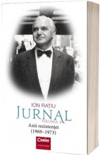 Ion Ratiu. Jurnal volumul 4. Anii rezistentei (1969-1973)