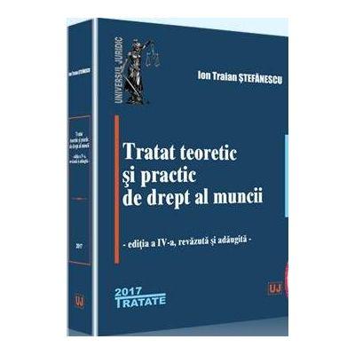 Ion Traian Stefanescu, Tratat teoretic si practic de drept al muncii. Editia a IV-a, revazuta si adaugita