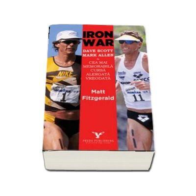 Iron War. Cea mai memorabila cursa alergata vreodata - Matt Fitzgerald (Colectia iTRI)
