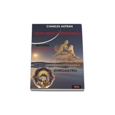 Istoria ariana a crestinismului. Mithra - Zoroastru