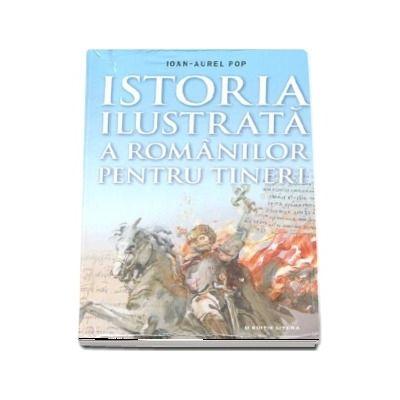 Istoria ilustrata a romanilor pentru tineri - Ioan Aurel Pop