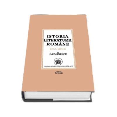 Istoria Literaturii Romane. De la origini pana in prezent de George Calinescu