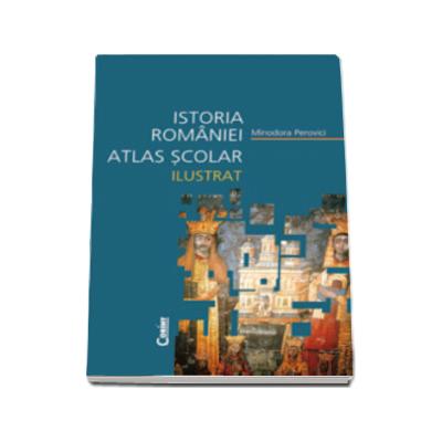 Istoria Romaniei. Atlas scolar ilustrat (Editie cartonata)