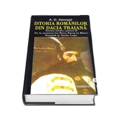 Istoria romanilor din Dacia Traiana. Volumul III