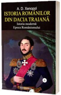 Istoria romanilor in Dacia Traiana – Istoria moderna , epoca modernismului – volumul 6