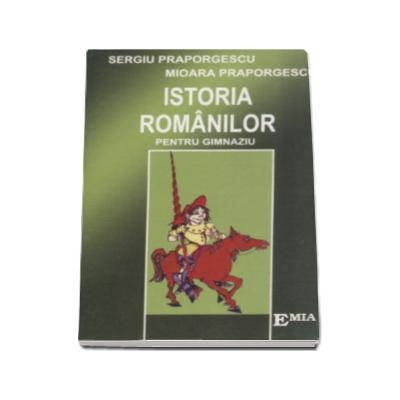 Istoria romanilor, memorator pentru gimnaziu - Sergiu Praporgescu
