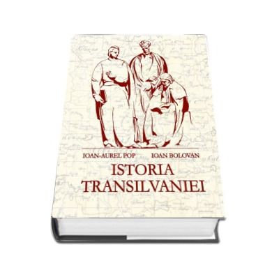 Istoria Transilvaniei - Editia a II-a, revazuta, adaugita si ilustrata
