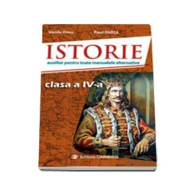 Istorie. Auxiliar pentru toate manualele alternative, clasa a IV-a - Vasile Dinu (Editie 2016)