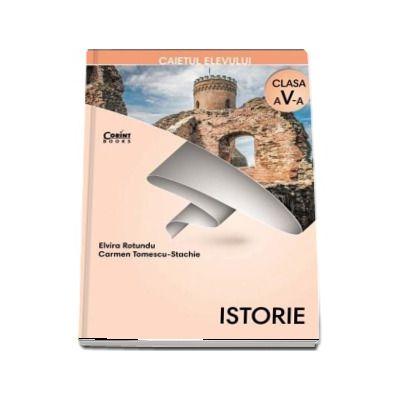 Istorie, caiet pentru clasa a V-a - Carmen Tomescu si Elvira Rotundu
