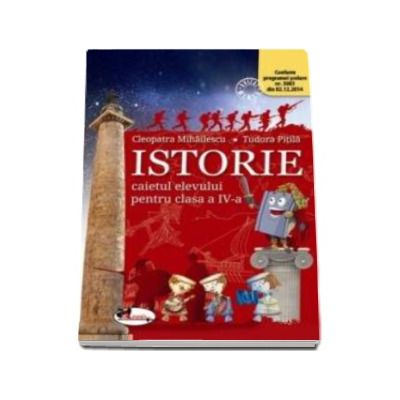 Istorie. Caietul elevului pentru clasa a IV-a - Cleopatra Mihailescu