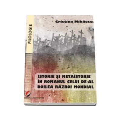 Istorie si metaistorie in romanul celui de-al Doilea Razboi Mondial - Cristina Mihaescu