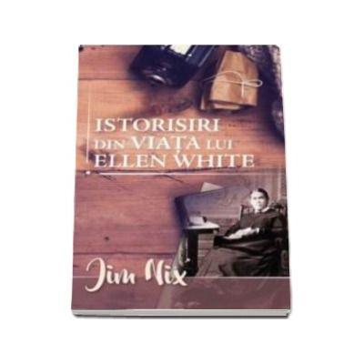 Istorisiri din viata lui Ellen White - Jim Nix