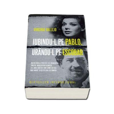 Iubindu-l pe Pablo, urandu-l pe Escobar. Incredibila poveste de dragoste dintre narcotraficantul cel mai cautat din lume si cea mai mare vedeta din Columbia - Virginia Vallejo