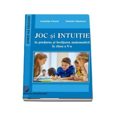 Joc si intuitie in predarea si invatarea matematicii la clasa a V-a (Luminita Catana)