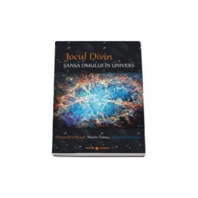 Jocul Divin. Sansa omului in univers - Alexandru Musat
