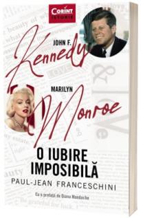 John F. Kennedy - Marilyn Monroe. O iubire imposibila
