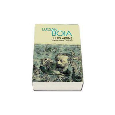 Jules Verne - Paradoxurile unui mit - Lucian Boia