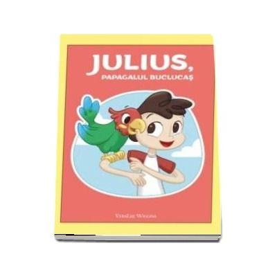 Julius, papagalul buclucas - Veralee Wiggins (Editie ilustrata)