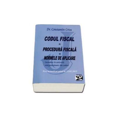 Codul Fiscal, Procedura Fiscala, Norme de aplicare - Introduse la articolele corespunzatoare din coduri. Text actualizat pana la 23 februarie 2015 - Constantin Crisu