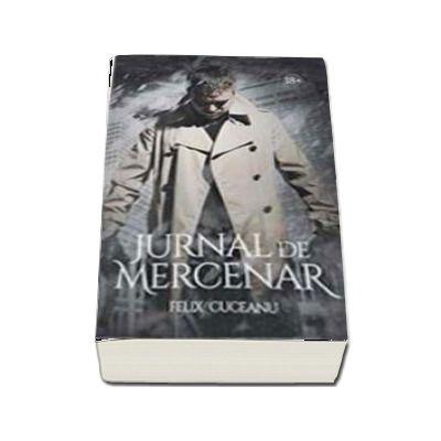 Jurnal de mercenar - Felix Cuceanu