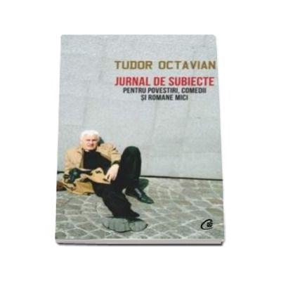 Jurnal de subiecte pentru povestiri, comedii si romane mici - Tudor Octavian