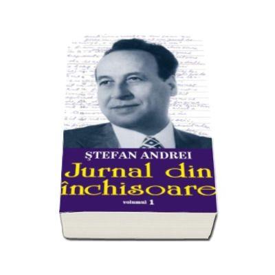 Jurnal din inchisoare, volumul I - Stefan Andrei . Editie ingrijita de Cornel Catana