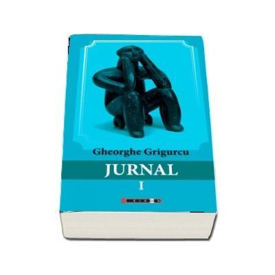 Jurnal - volumul I (Gheorghe Grigurcu)