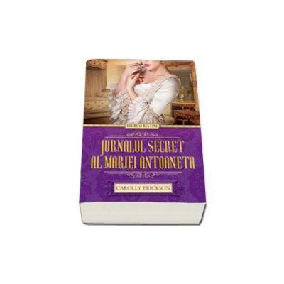 Jurnalul secret al Mariei Antoaneta (Iubiri si destine)