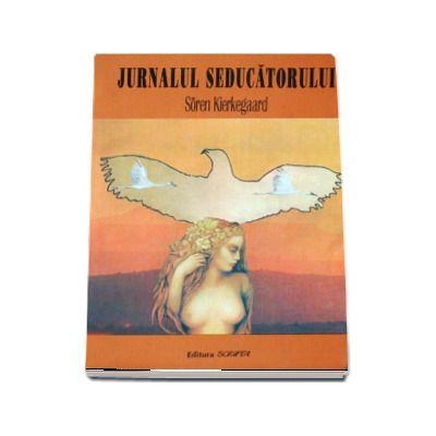 Jurnalul seducatorului - Soren Kierkegaard