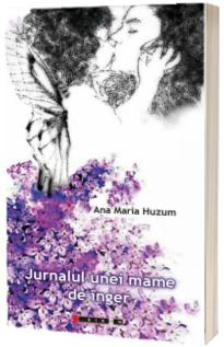 Jurnalul unei mame de inger (Ana Maria Huzum)