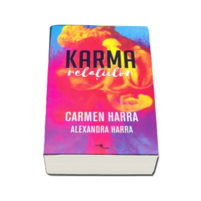 Karma relatiilor - Carmen Harra, Alexandra Harra. Puterea de a stapani karma