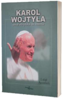 Karol Wojtyla, omul sfarsitului de mileniu