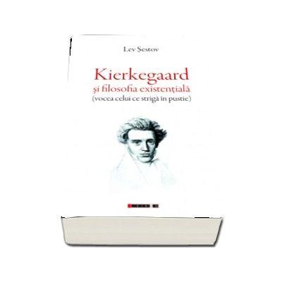 Kierkegaard si filosofia existentiala (vocea celui ce striga in pustie)