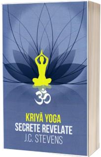 Kriya Yoga. Secrete revelate. Manual teoretic si tehnic