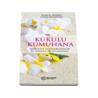 Kukulu Kumuhana - Miracolul binecuvantarilor in traditia Hooponopono