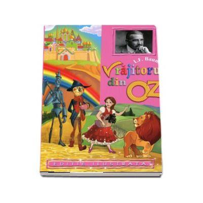 L.F. Baum - Vrajitorul din Oz - Editie ilustrata